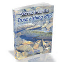 Secrets From the Trout Fishing Pros